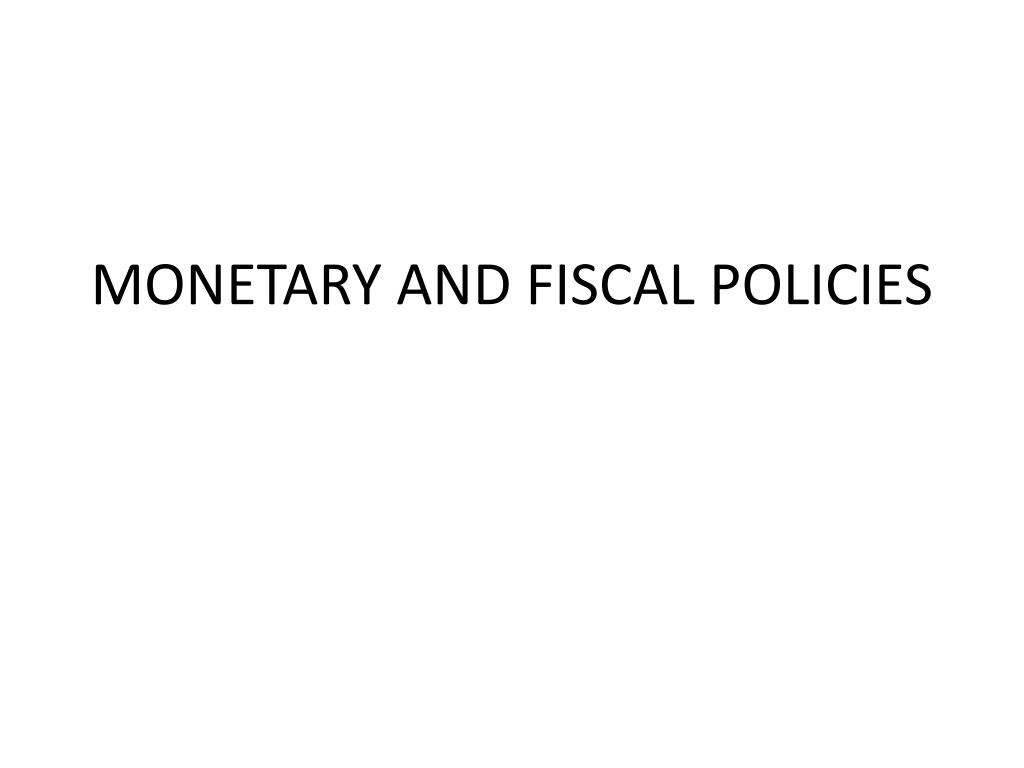 what fiscal policies and monetary policies would be appropriate at this time Design of fiscal, monetary, and financial policies monetary and fiscal policies have powerful effects on  fiscal stimulus can lead, over time, to long-run government spend-  ly, determining the appropriate policy measures is difficult because.