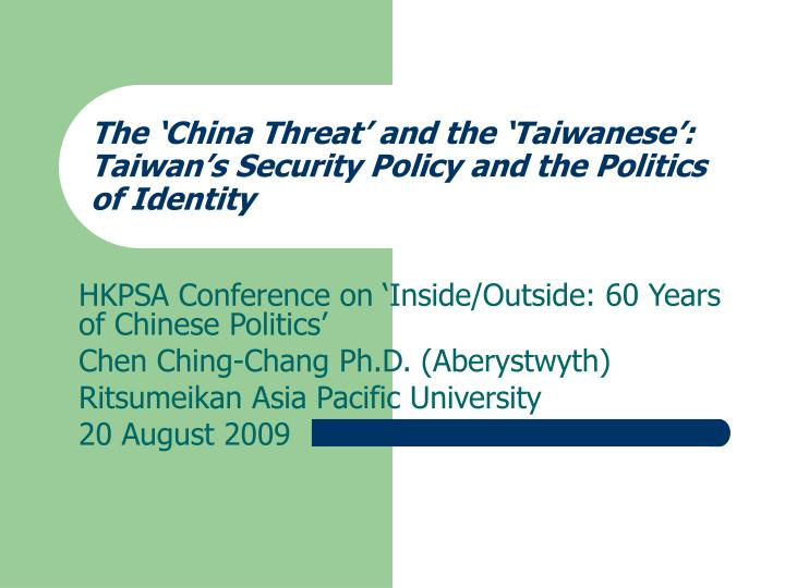 The china threat and the taiwanese taiwan s security policy and the politics of identity