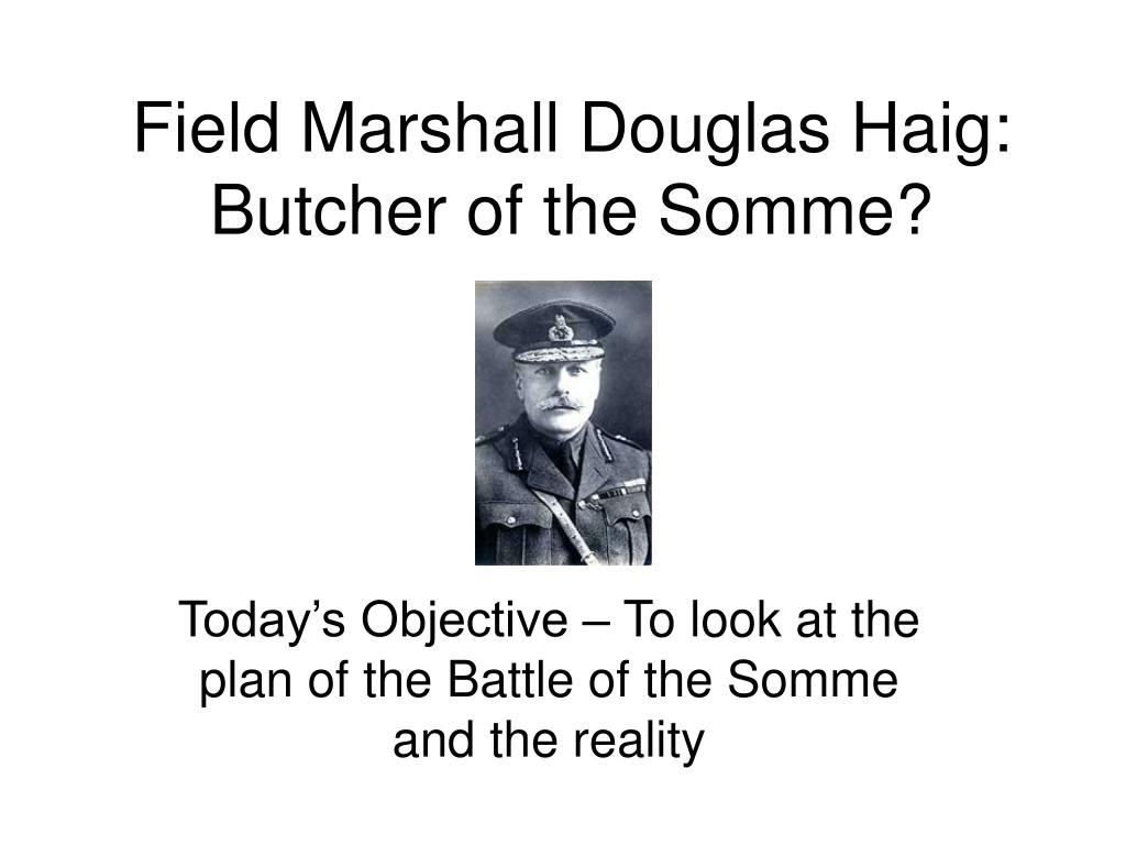 field marshall douglas haig butcher of the somme