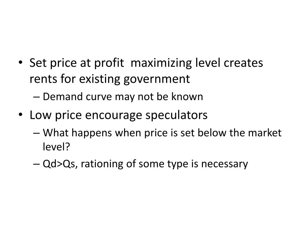 Set price at profit  maximizing level creates rents for existing government