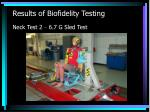results of biofidelity testing neck test 2 6 7 g sled test