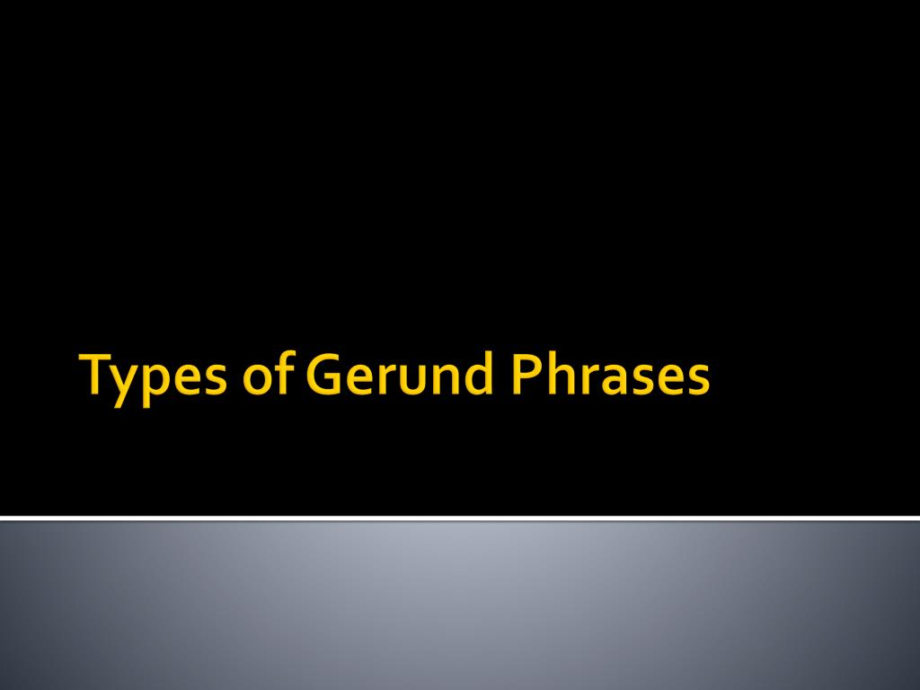 types of gerund phrases l.
