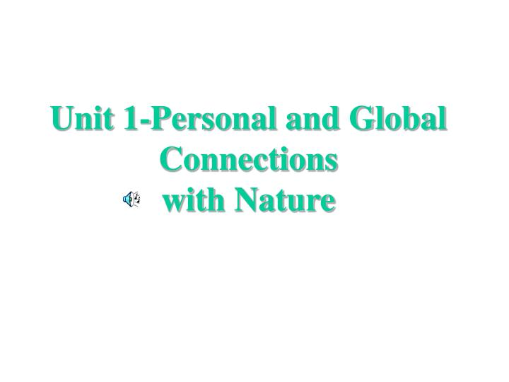 unit 1 personal and global connections with nature n.