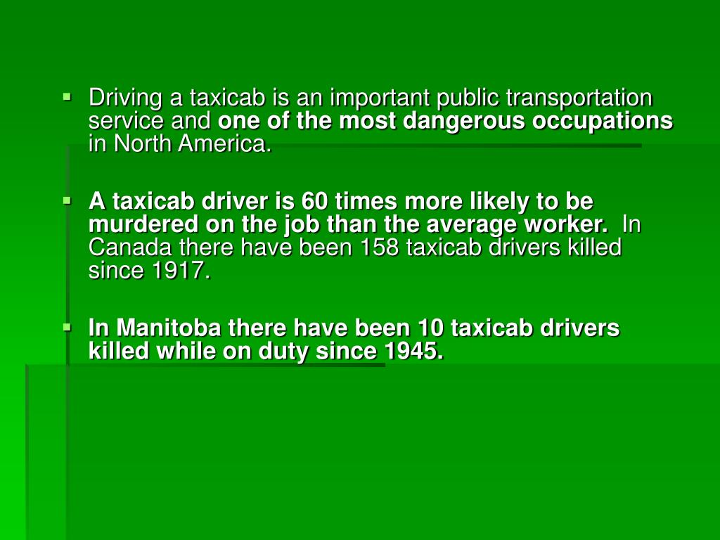Driving a taxicab is an important public transportation service and