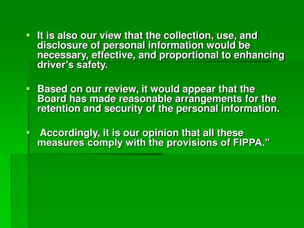 It is also our view that the collection, use, and disclosure of personal information would be necessary, effective, and proportional to enhancing driver's safety.