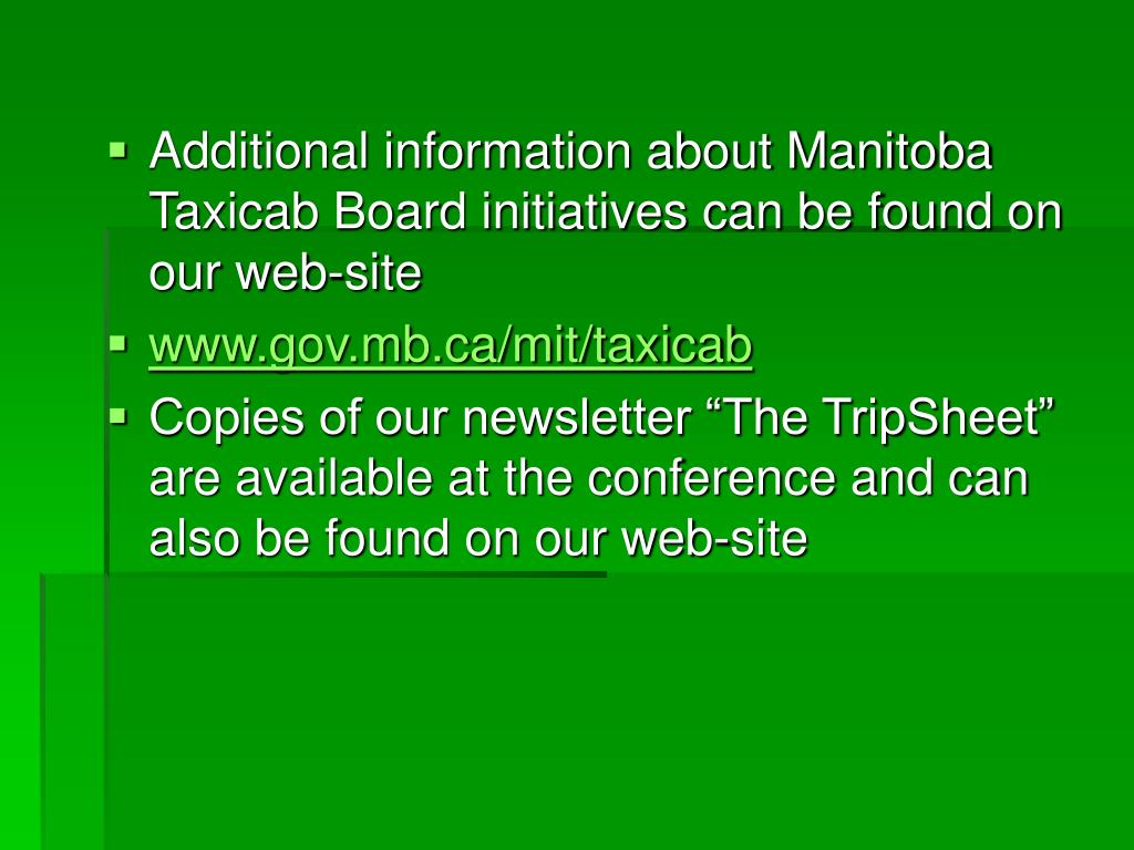 Additional information about Manitoba Taxicab Board initiatives can be found on our web-site