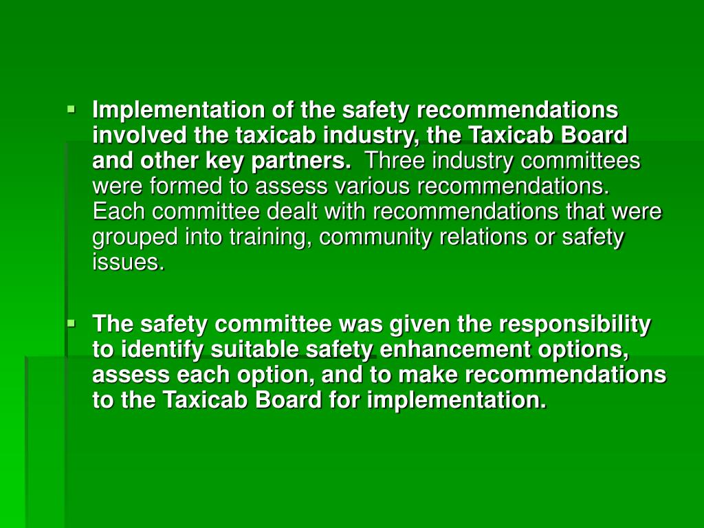 Implementation of the safety recommendations involved the taxicab industry, the Taxicab Board and other key partners.