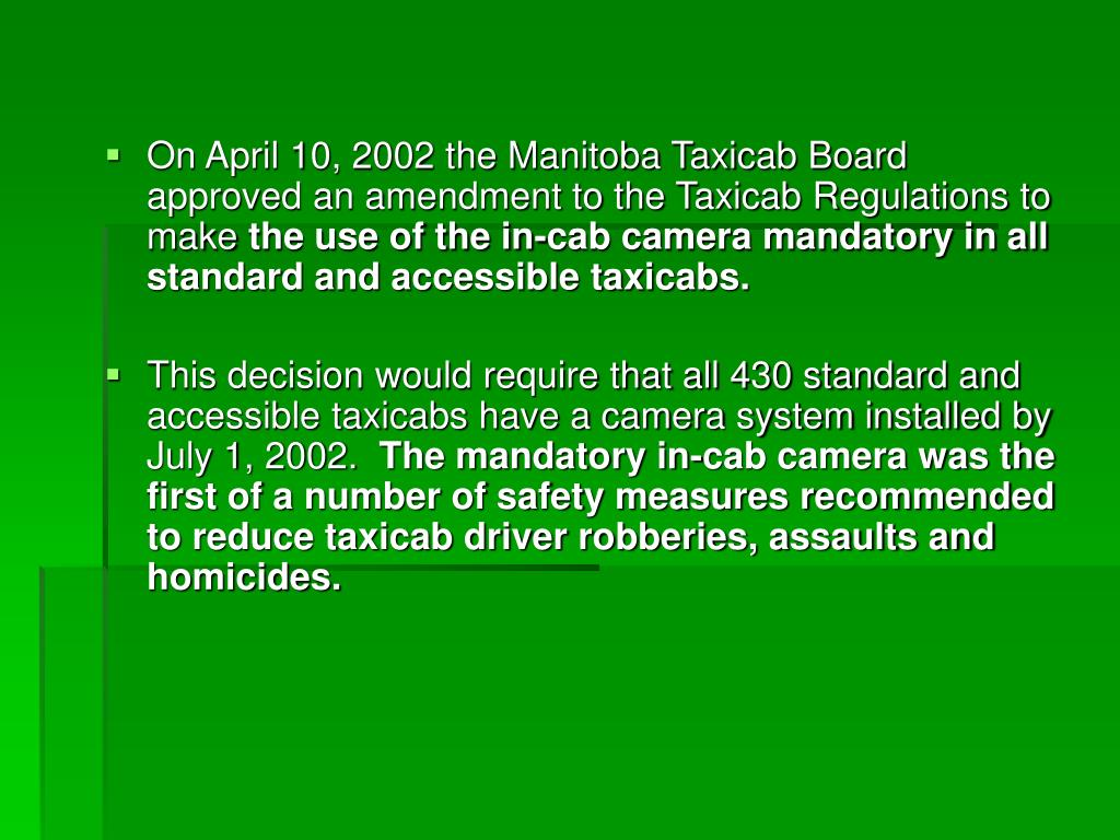 On April 10, 2002 the Manitoba Taxicab Board approved an amendment to the Taxicab Regulations to make