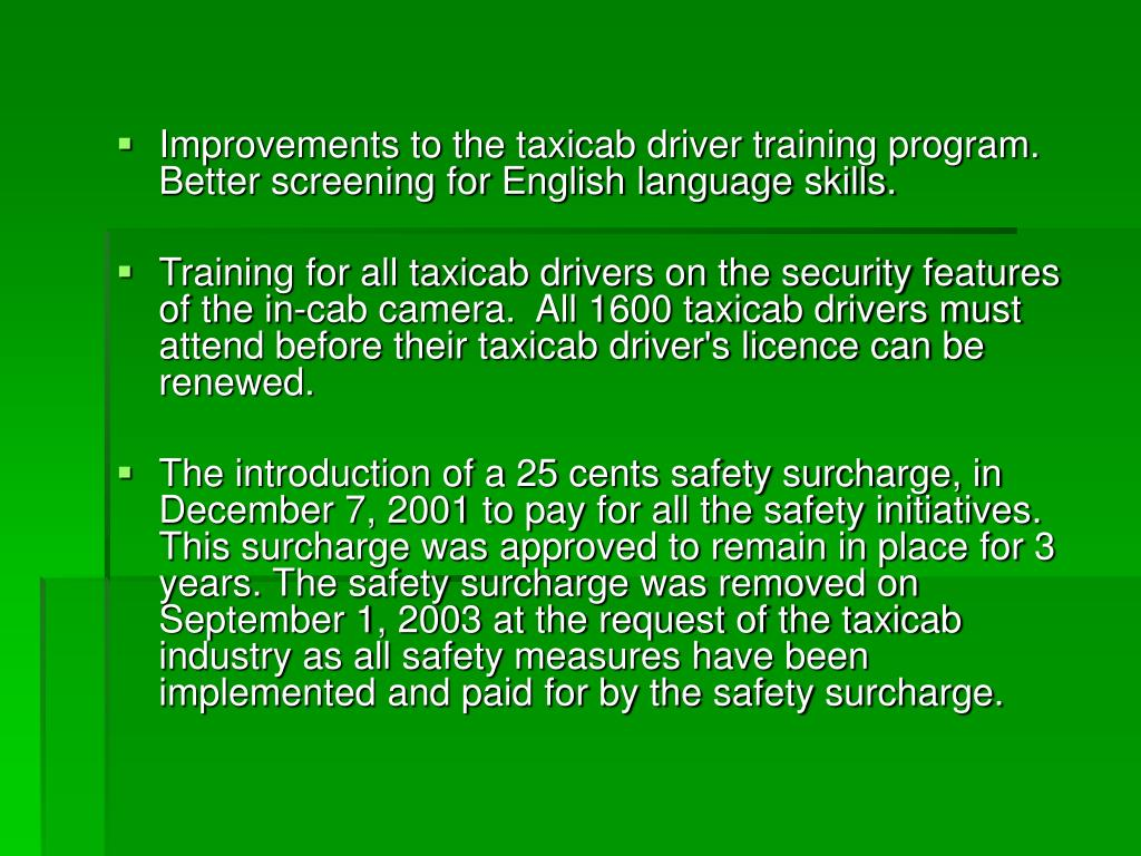 Improvements to the taxicab driver training program.  Better screening for English language skills.