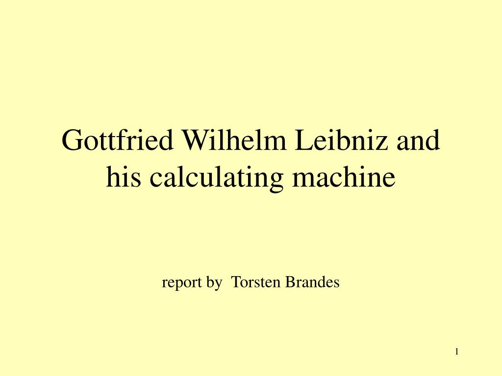 gottfried wilhelm leibniz and his calculating machine l.