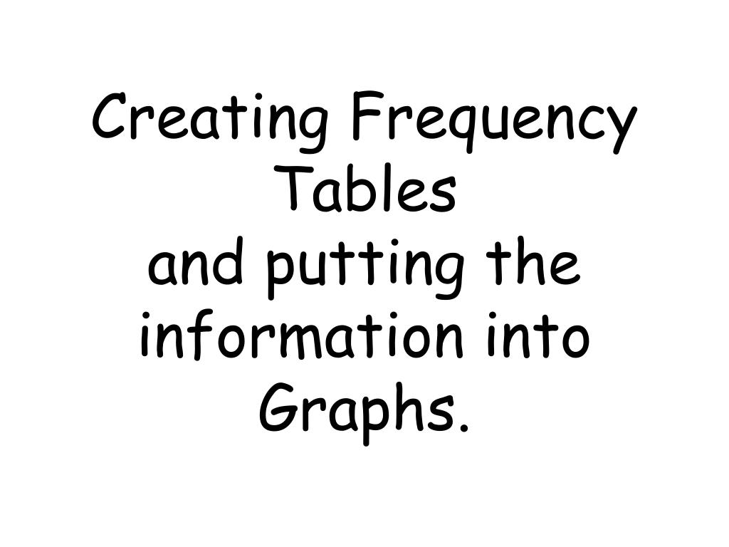 creating frequency tables and putting the information into graphs l.