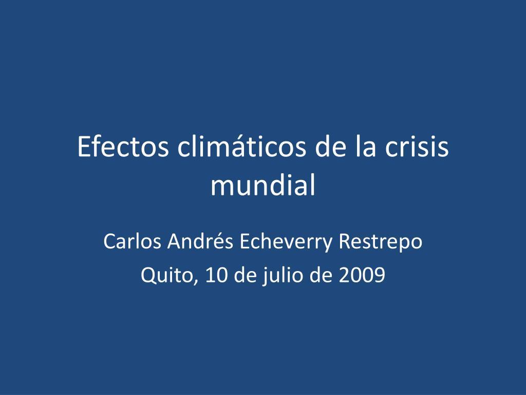 efectos clim ticos de la crisis mundial l.