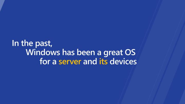 In the past windows has been a great os for a server and its devices