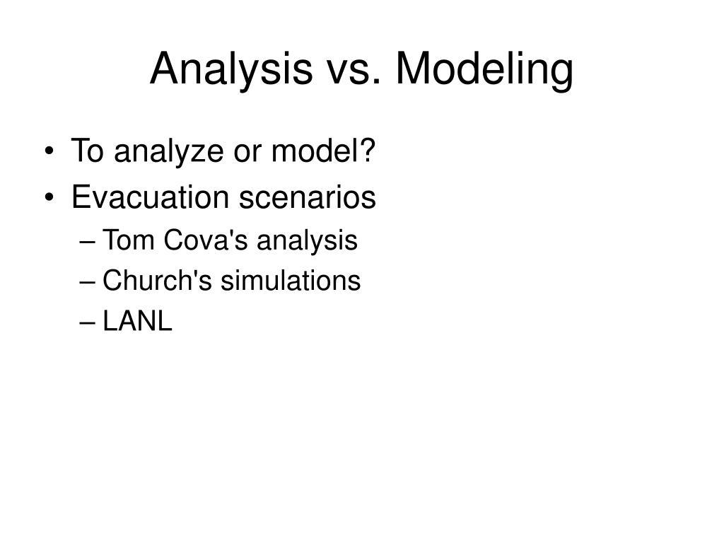 Analysis vs. Modeling