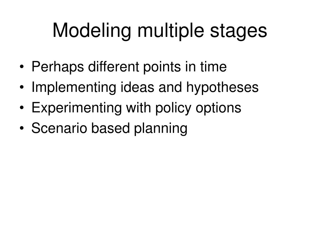 Modeling multiple stages