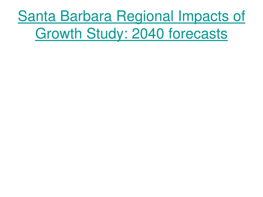 Santa Barbara Regional Impacts of Growth Study: 2040 forecasts