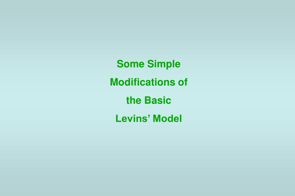 Some Simple Modifications of the Basic Levins' Model