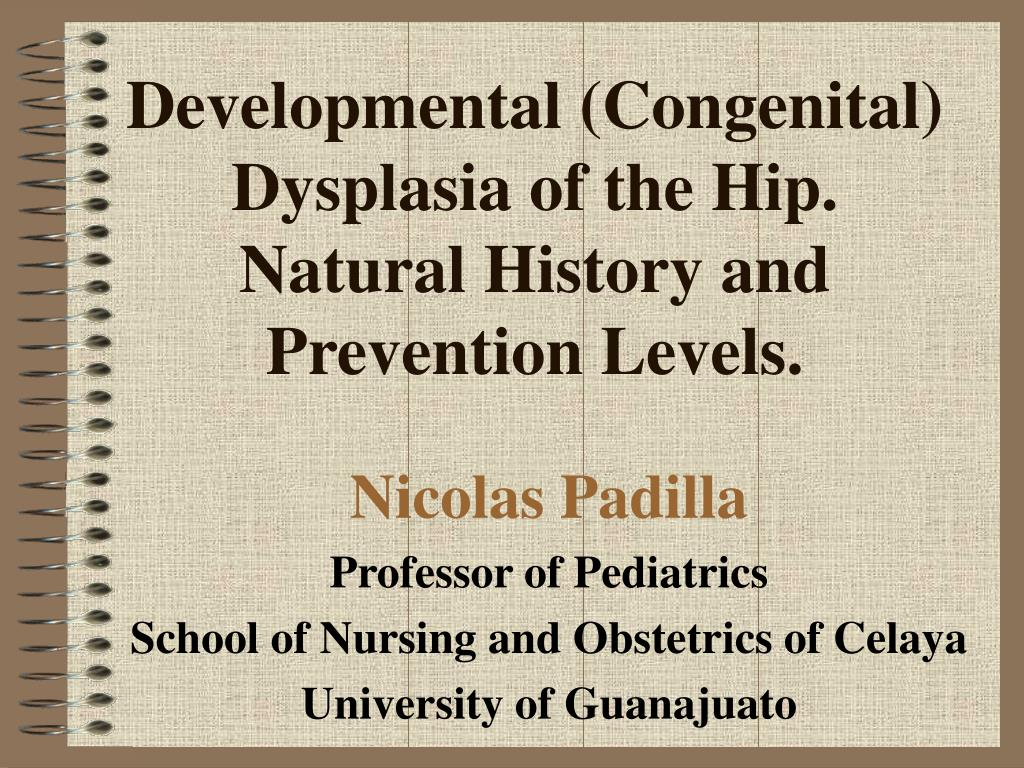 developmental congenital dysplasia of the hip natural history and prevention levels l.