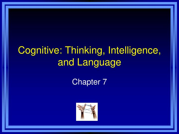 Cognitive thinking intelligence and language