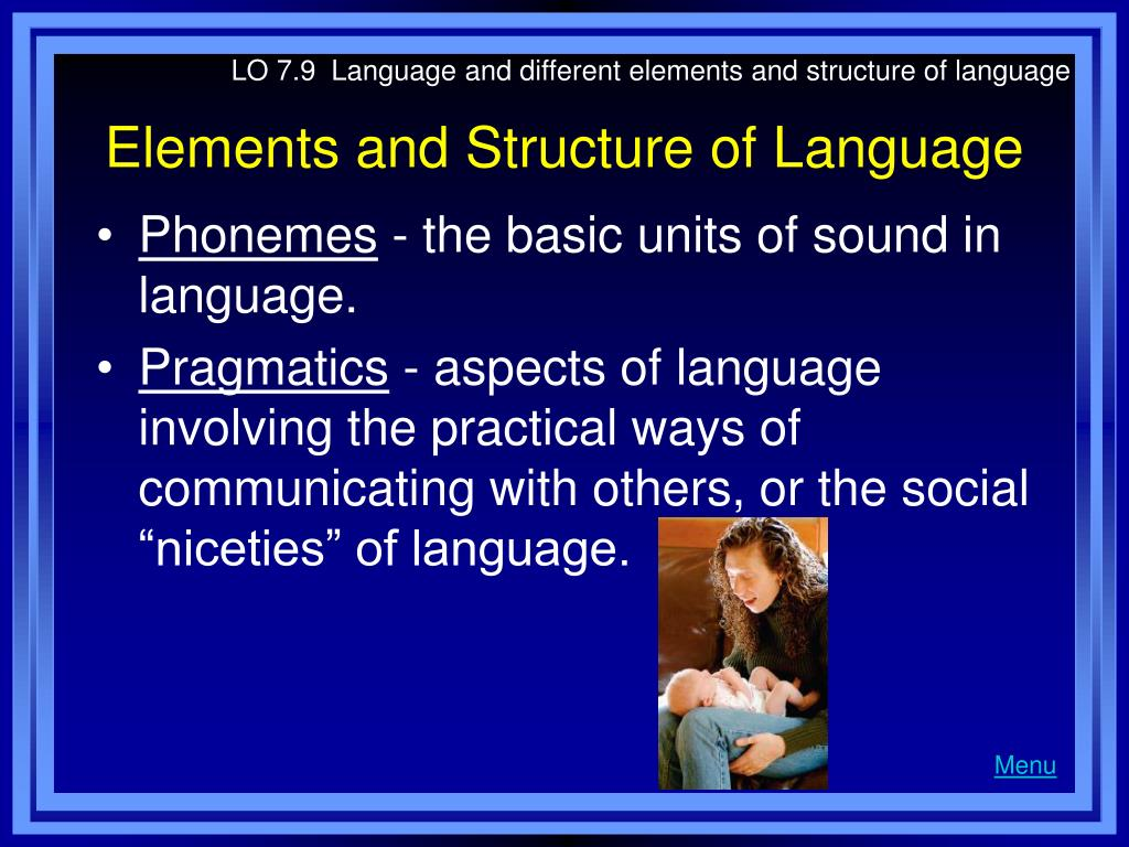LO 7.9  Language and different elements and structure of language