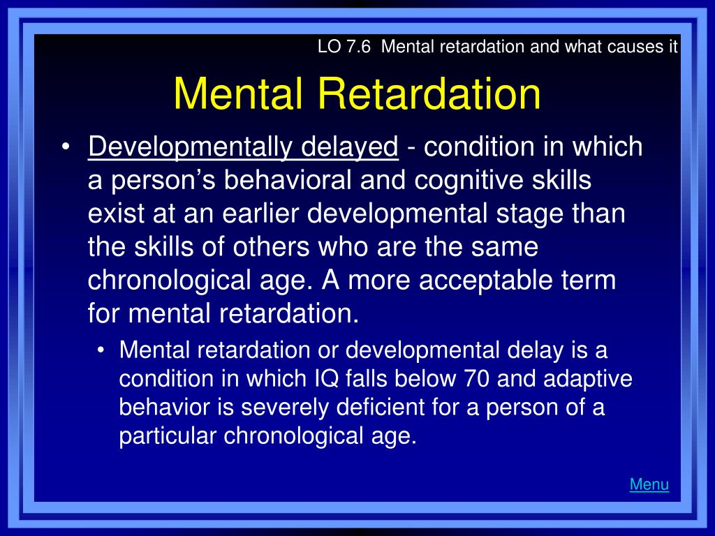 LO 7.6  Mental retardation and what causes it