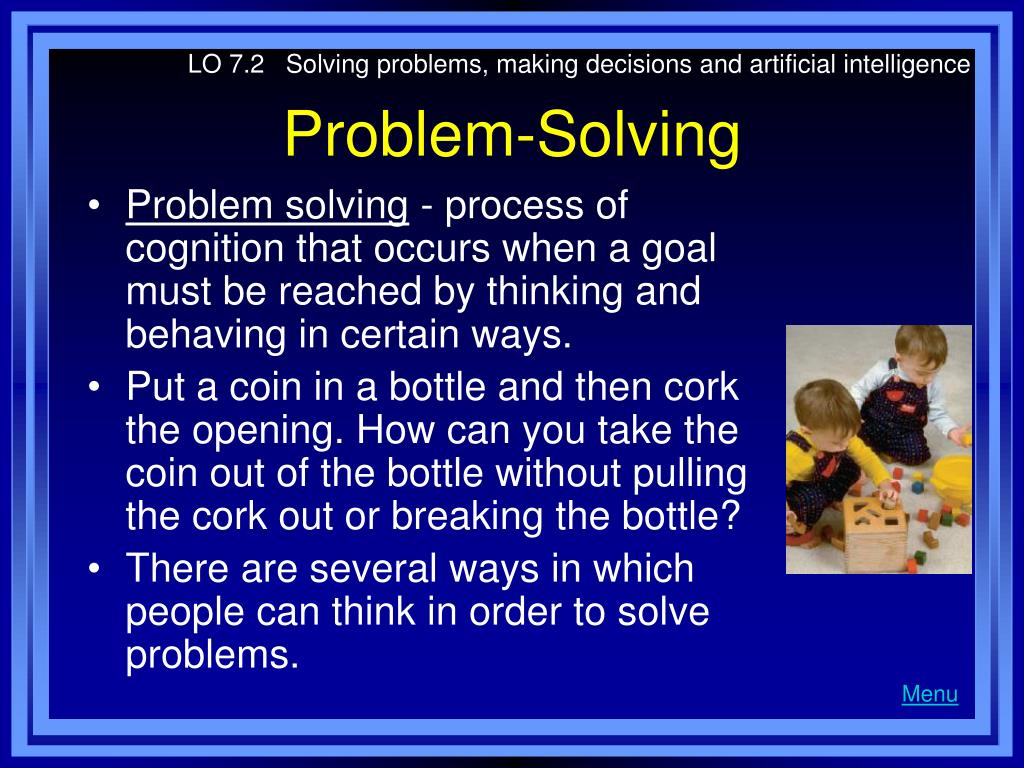 LO 7.2   Solving problems, making decisions and artificial intelligence