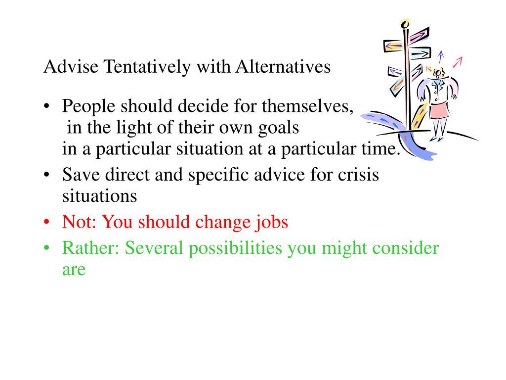 Advise Tentatively with Alternatives