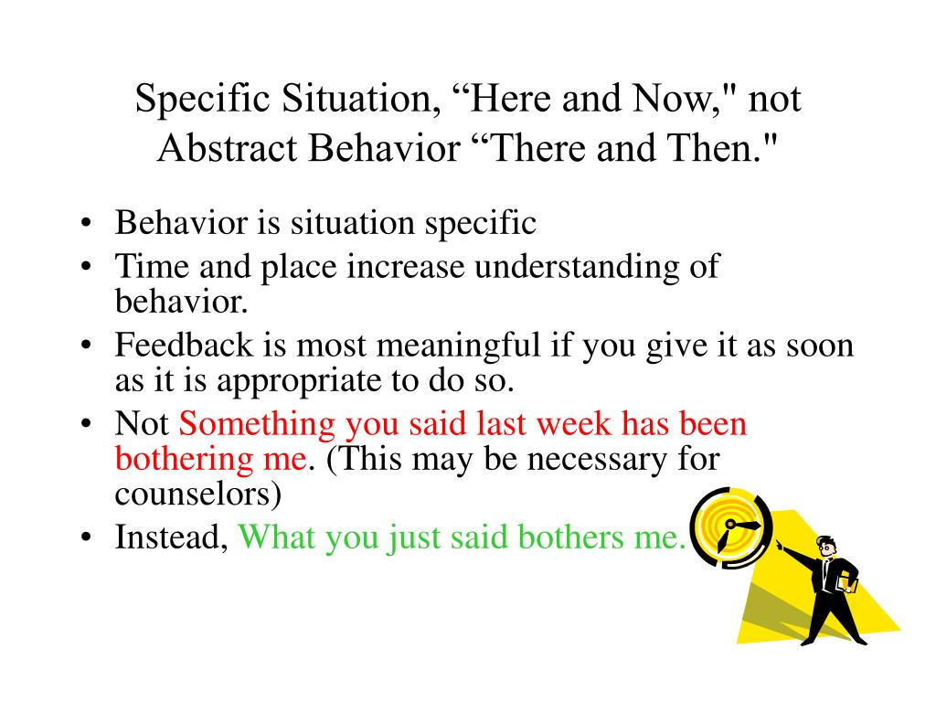"""Specific Situation, """"Here and Now,"""" not Abstract Behavior """"There and Then."""""""