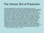 the horse shit of production
