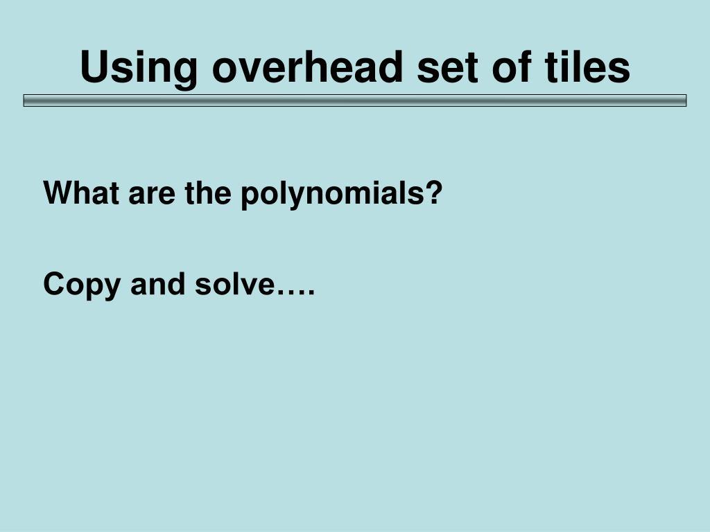 Using overhead set of tiles
