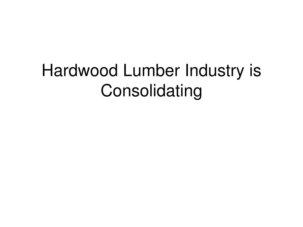 Hardwood Lumber Industry is Consolidating