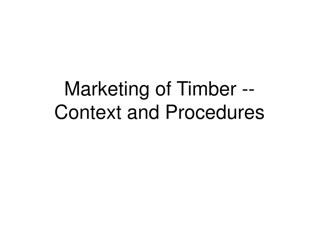 Marketing of Timber --  Context and Procedures