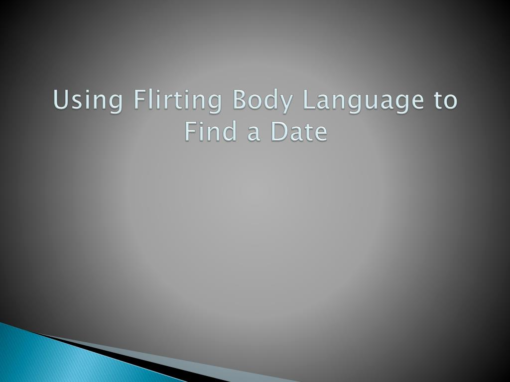 using flirting body language to find a date