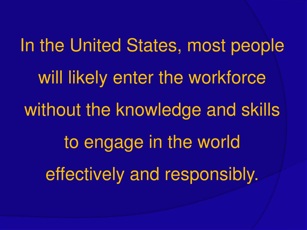 In the United States, most people will likely enter the workforce without the knowledge and skills