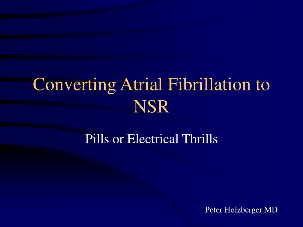 Converting Atrial Fibrillation to NSR