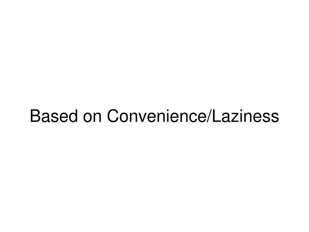 Based on Convenience/Laziness