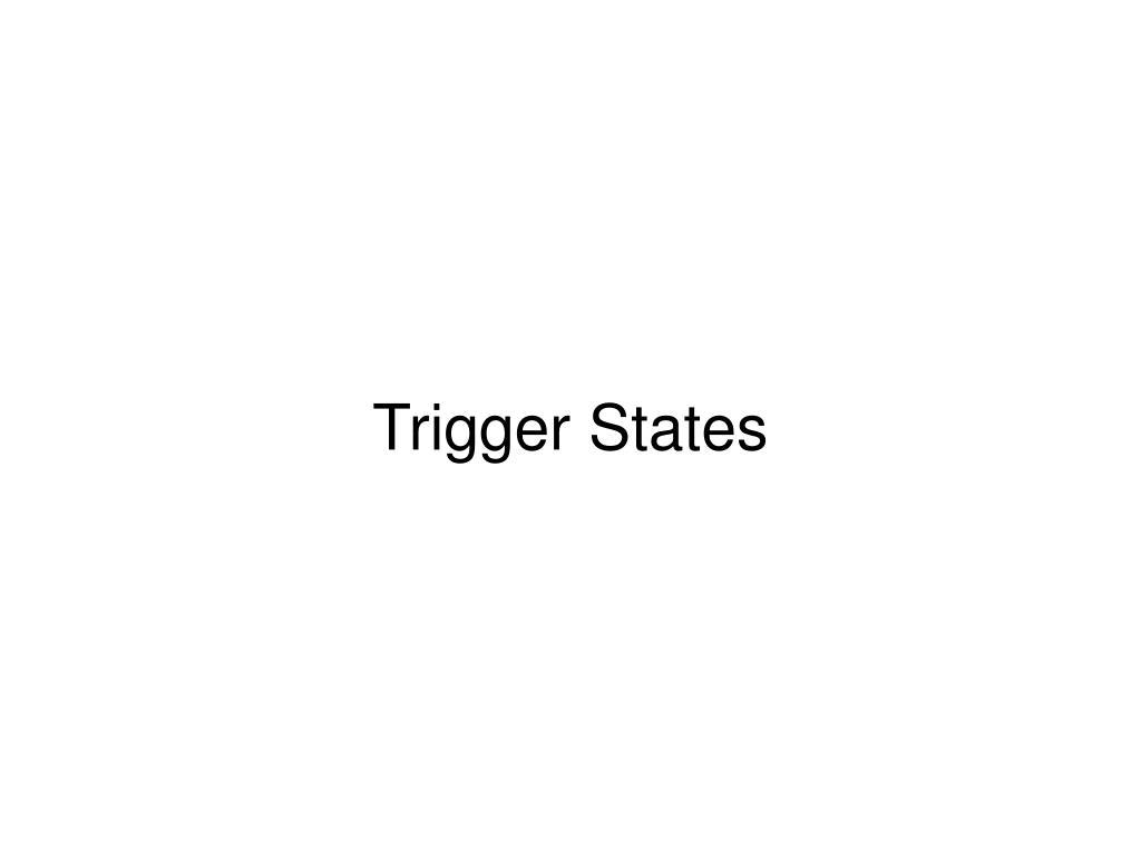 Trigger States