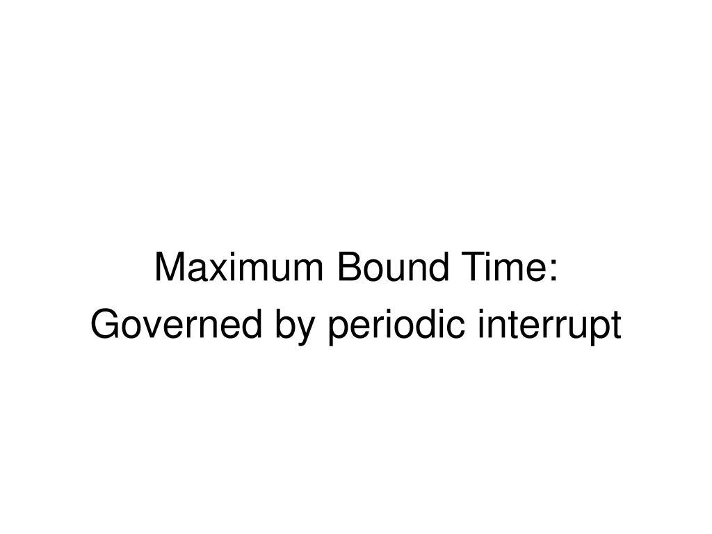 Maximum Bound Time:
