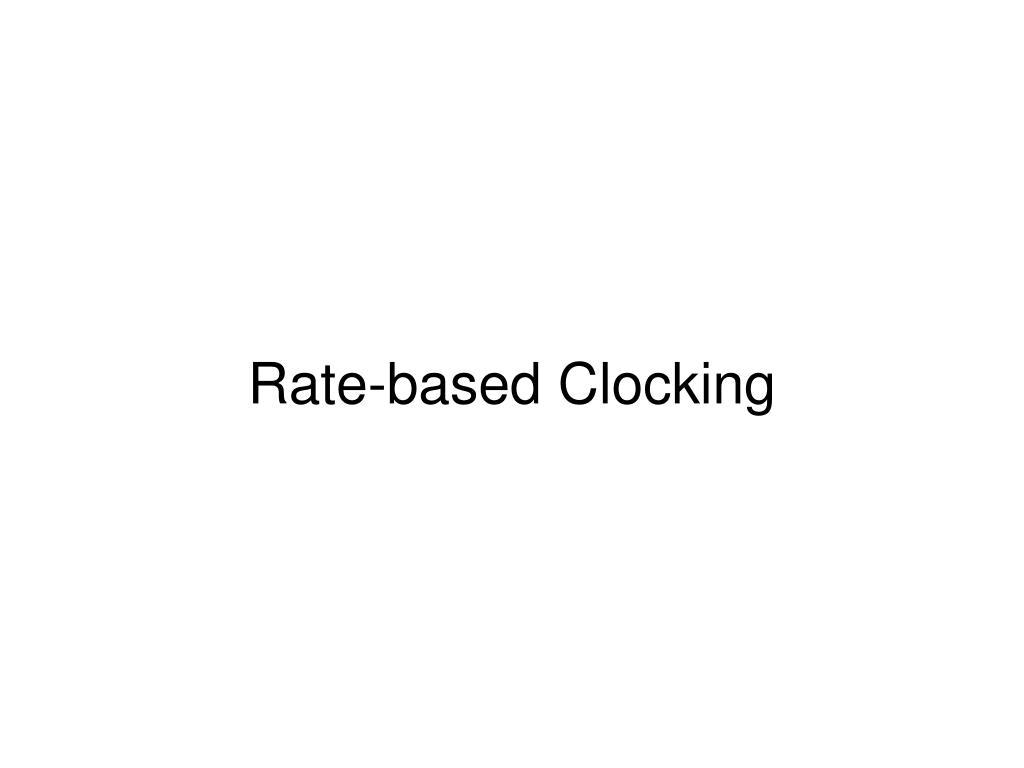Rate-based Clocking