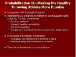 prehabilitation ii making the healthy throwing athlete more durable