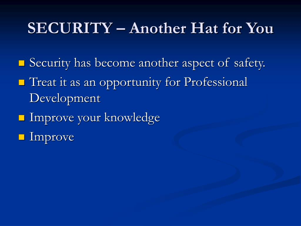 SECURITY – Another Hat for You
