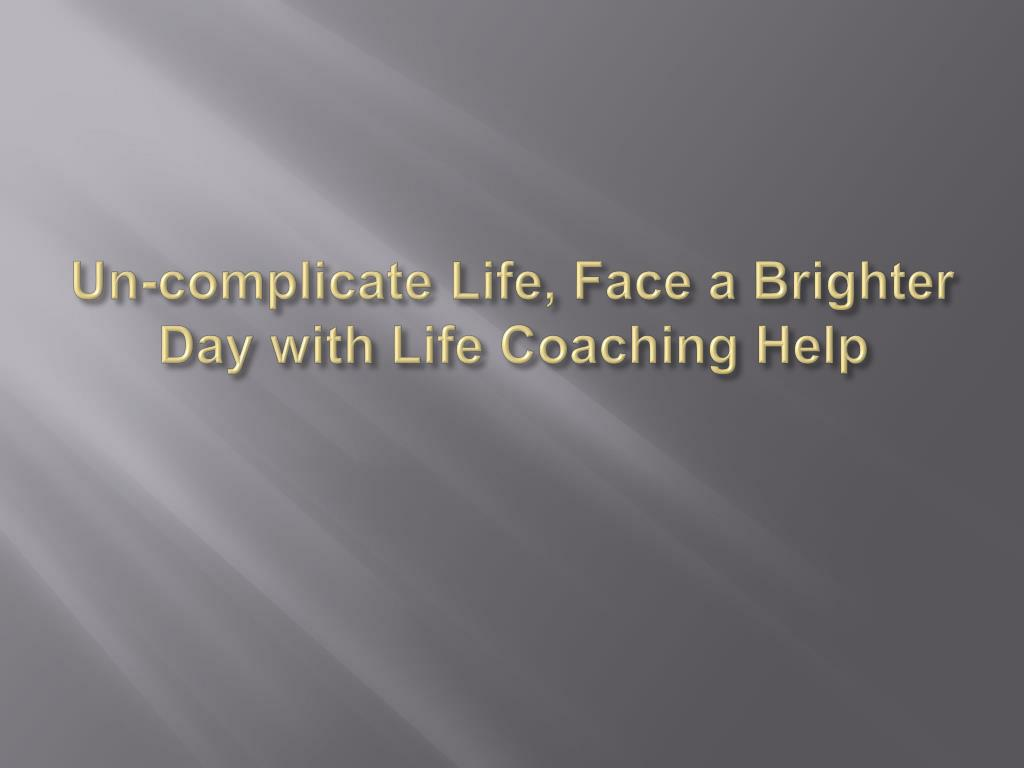 un complicate life face a brighter day with life coaching help l.