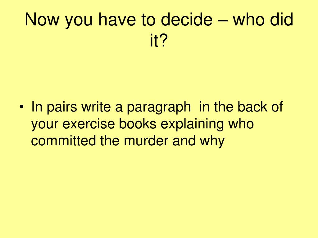 Now you have to decide – who did it?