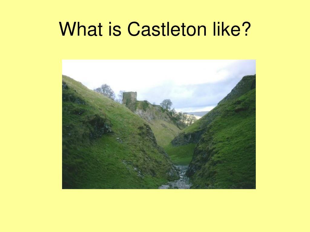 What is Castleton like?