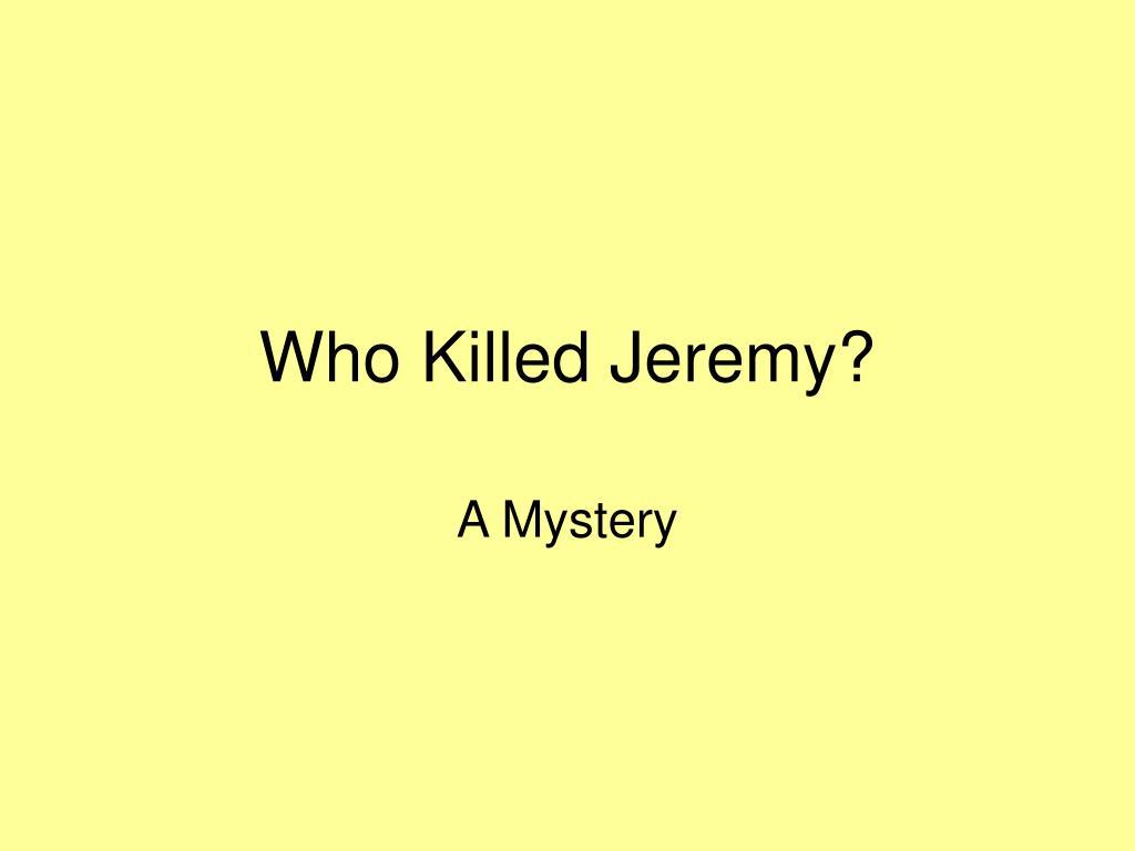 Who Killed Jeremy?