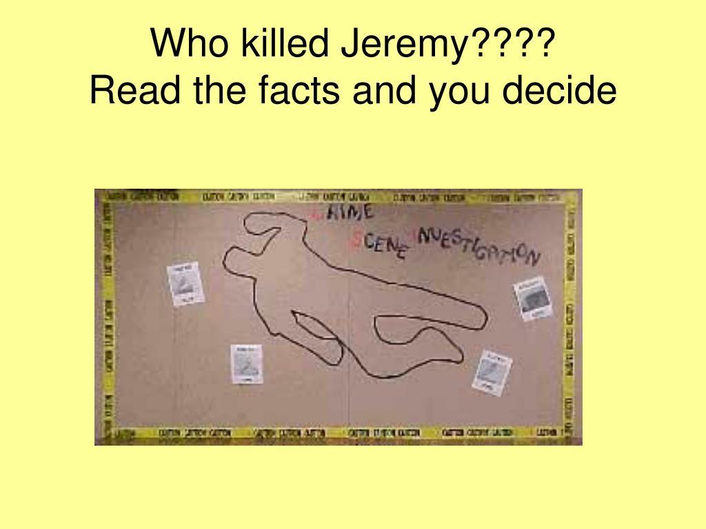 Who killed Jeremy????