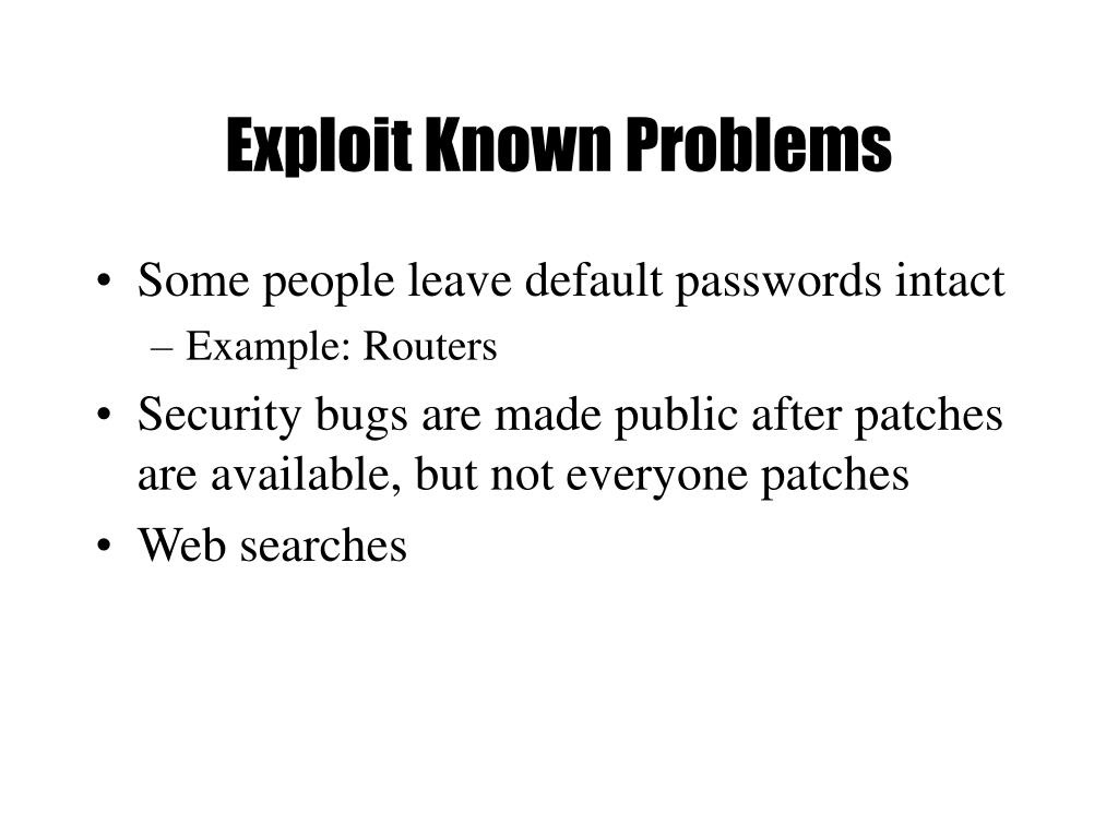 Exploit Known Problems