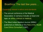 bioethics the last few years