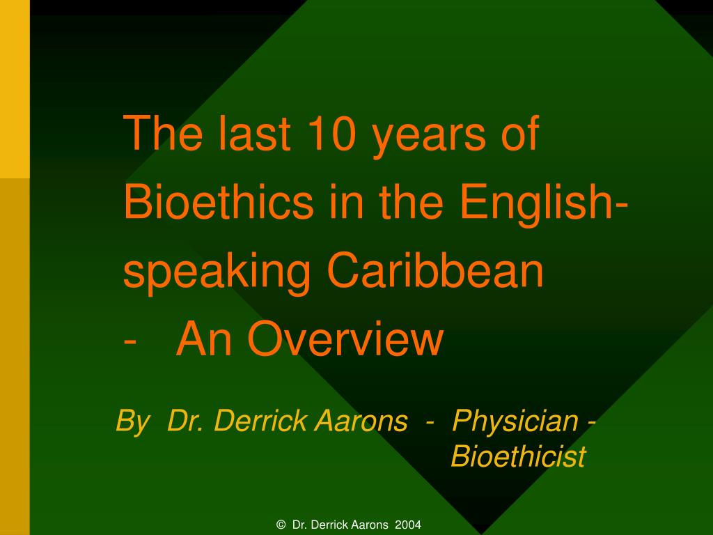 the last 10 years of bioethics in the english speaking caribbean an overview l.