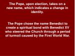 the pope upon election takes on a new name which indicates a change in identity